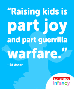 Raising kids is part joy and part guerrilla warfare.
