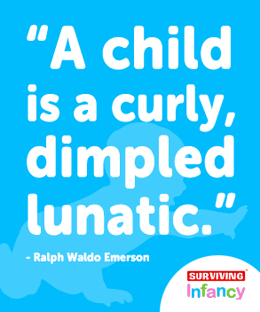 A child is a curly, dimpled, lunatic.